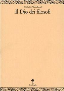 Il dio dei filosofi. Vol. 3: Definizione e fondamento.
