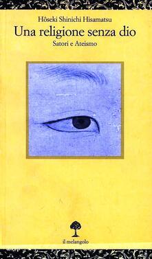Una religione senza Dio. Satori e ateismo - Hisamatsu Hoseki Schinichi - copertina