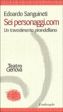 Sei personaggi.com. Un travestimento pirandelliano - Edoardo Sanguineti - copertina
