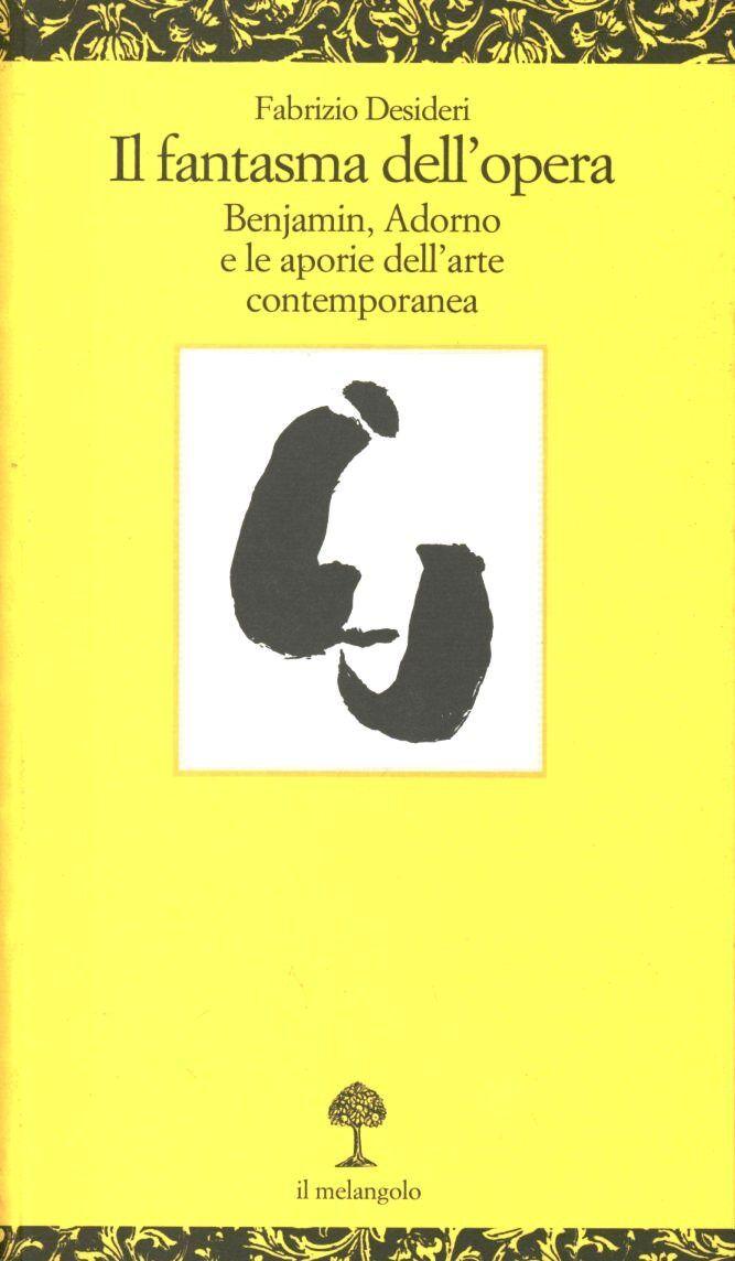 Il fantasma dell'Opera. Benjamin, Adorno e le aporie dell'arte contemporanea