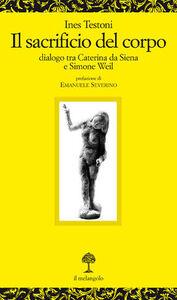 Il sacrificio del corpo. Dialogo tra Caterina da Siena e Simone Weil