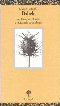 Babele. Architettura, filosofia e linguaggio di un delirio