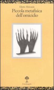 Libro Piccola metafisica dell'omicidio Eliette Abécassis