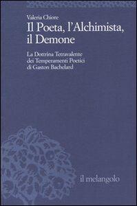 Il Poeta, l'Alchimista, il Demone. La dottrina tetravalente dei temperamenti poetici di Gaston Bachelard