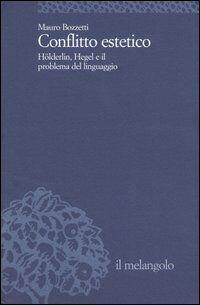 Conflitto estetico. Hölderlin, Hegel e il problema del linguaggio