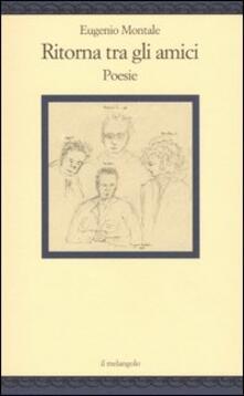 Ritorna tra gli amici. Poesie - Eugenio Montale - copertina