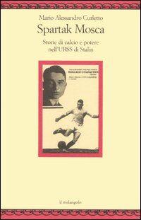 Spartak Mosca. Storie di calcio e potere nell'URSS di Stalin