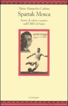 Spartak Mosca. Storie di calcio e potere nell'URSS di Stalin - M. Alessandro Curletto - copertina