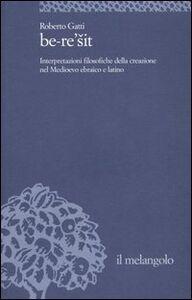 Be-re'sit. Interpretazioni filosofiche della creazione nel Medioevo ebraico e latino