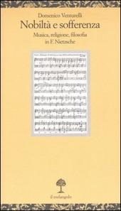 Nobilta e sofferenza. Musica, religione e filosofia in F. Nietzsche