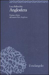Anglosfera. Forma e forza del nuovo Pan-Anglismo