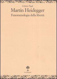 Martin Heidegger. Fenomenologia della libertà