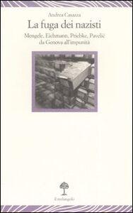 La fuga dei nazisti. Mengele, Eichmann, Priebke, Pavelic da Genova all'impunità