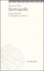 Libro Spettrografie. Jacques Derrida tra singolarità e scrittura Francesco Vitale