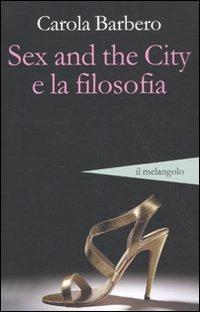 Sex and the city e la filosofia - Barbero Carola - wuz.it