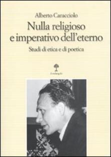 Nulla religioso e imperativo delleterno. Studi di etica e di poetica.pdf