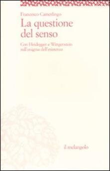 Listadelpopolo.it La questione del senso. Con Heidegger e Wittgenstein sull'enigma dell'esistenza Image