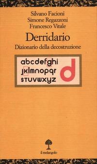 Derridario. Dizionario della decostruzione - Facioni Silvano Ragazzoni Simone Vitale Francesco - wuz.it