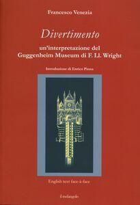 Divertimento. Un'interpretazione del Guggenheim Museum di F. Ll. Wright. Testo inglese a fronte