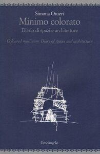 Minimo colorato. Diario di spazi e architetture. Ediz. italiana e inglese
