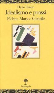 Libro Idealismo e prassi. Fichte, Marx e Gentile Diego Fusaro