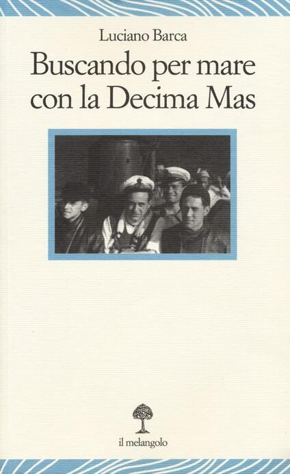 Buscando per mare con la decima Mas - Luciano Barca - copertina