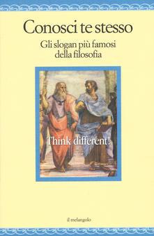 Conosci te stesso. Gli slogan più famosi della filosofia.pdf