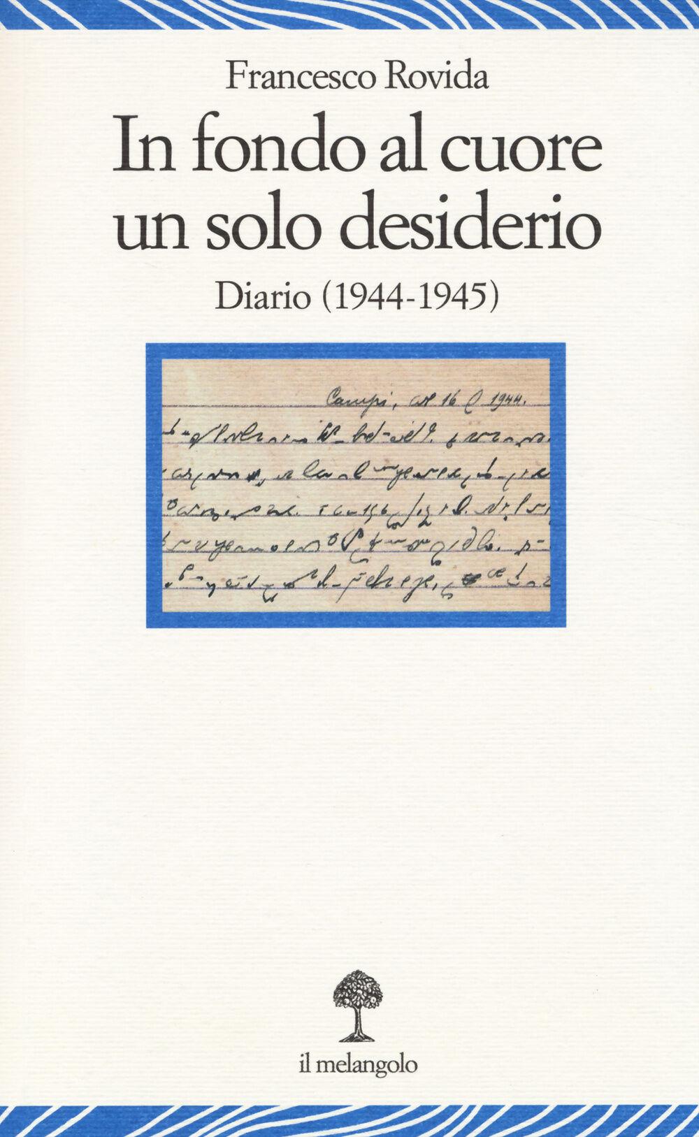 In fondo al cuore un solo desiderio. Diario (1944-1945)