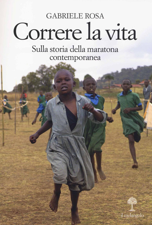 Correre la vita. Sulla storia della maratona contemporanea