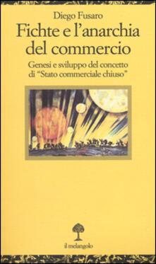 Fichte e l'anarchia del commercio. Genesi e sviluppo di «Stato commerciale chiuso» - Diego Fusaro - copertina