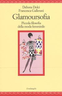 Glamoursofia. Piccola filosofia della moda femminile - Dolci Debora Gallerani Francesca - wuz.it
