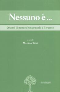 Nessuno è... 20 anni di pastorale migratoria a Bergamo