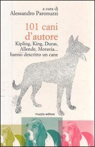101 cani d'autore. Kipling, King, Duras, Allende, Moravia... Hanno descritto un cane