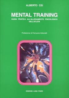Mental Training. Guida pratica all'allenamento psicologico dell'atleta - Alberto Cei - copertina