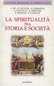 La spiritualità tra storia e società. Con alcuni testi della spiritualità nelle Marche