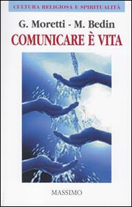 Comunicare è vita. (Comunicare bene per vivere meglio)