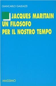 Jacques Maritain un filosofo per il nostro tempo