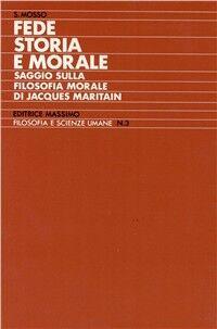 Fede storia e morale (Saggio sulla filosofia morale di Jacques Maritain)
