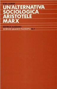 Un' alternativa sociologica. Aristotele-Marx