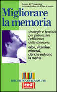 Libro Migliorare la memoria. Erbe, vitamine, minerali, cibi che nutrono la mente. Strategie e tecniche per potenziare l'efficienza della memoria