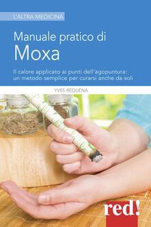 Voluntariadobaleares2014.es Manuale pratico di moxa. Il calore applicato ai punti dell'agopuntura: un metodo semplice per curarsi anche da soli Image