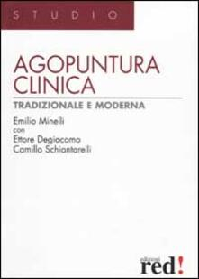 Agopuntura clinica tradizionale e moderna - Emilio Minelli,Ettore Degiacomo,Camillo Schiantarelli - copertina