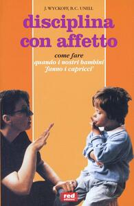 Disciplina con affetto - Jerry Wyckoff,Barbara C. Unell - copertina