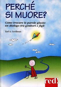 Perché si muore? Come trovare le parole giuste: un dialogo tra genitori e figli - Earl A. Grollman - copertina