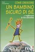 Libro Come crescere un bambino sicuro di sé... E rafforzare la sua autostima Paola Santagostino