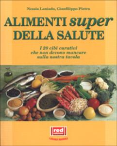 Gli alimenti super della salute. I 20 cibi curativi che non devono mancare sulla nostra tavola - Nessia Laniado,Gianfilippo Pietra - copertina