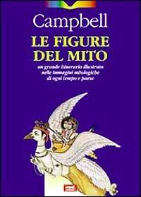 Le figure del mito. Un grande itinerario illustrato nelle immagini mitologiche di ogni tempo e paese