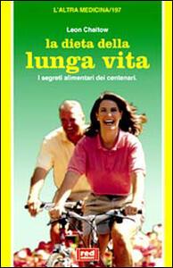 La dieta della lunga vita. I segreti alimentari dei centenari - Leon Chaitow - copertina