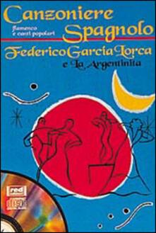 Filmarelalterita.it Canzoniere spagnolo. Flamenco e canti popolari. Federico Garcia Lorca e la argentinita. Con CD Audio Image