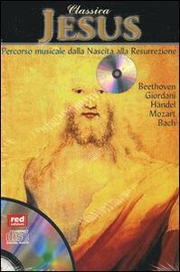 Classica. Jesus. Percorso musicale dalla nascita alla resurrezione. Con CD Audio - copertina